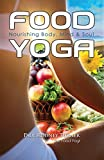 FOOD YOGA: Nourishing body, mind & soul...the spiritual science of eating right