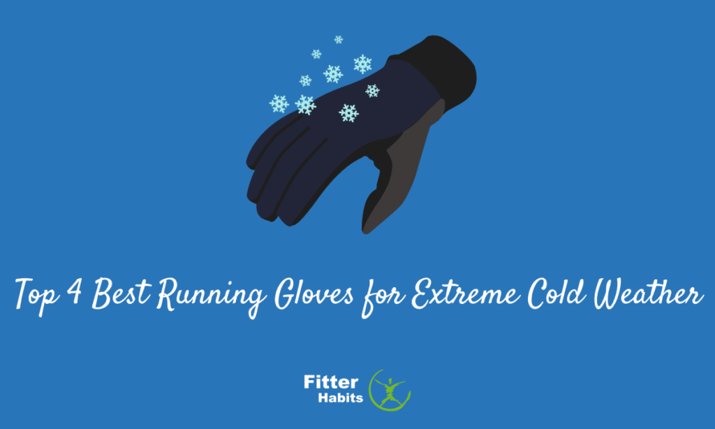 Top 4 Best Running Gloves for Extreme Cold Weather