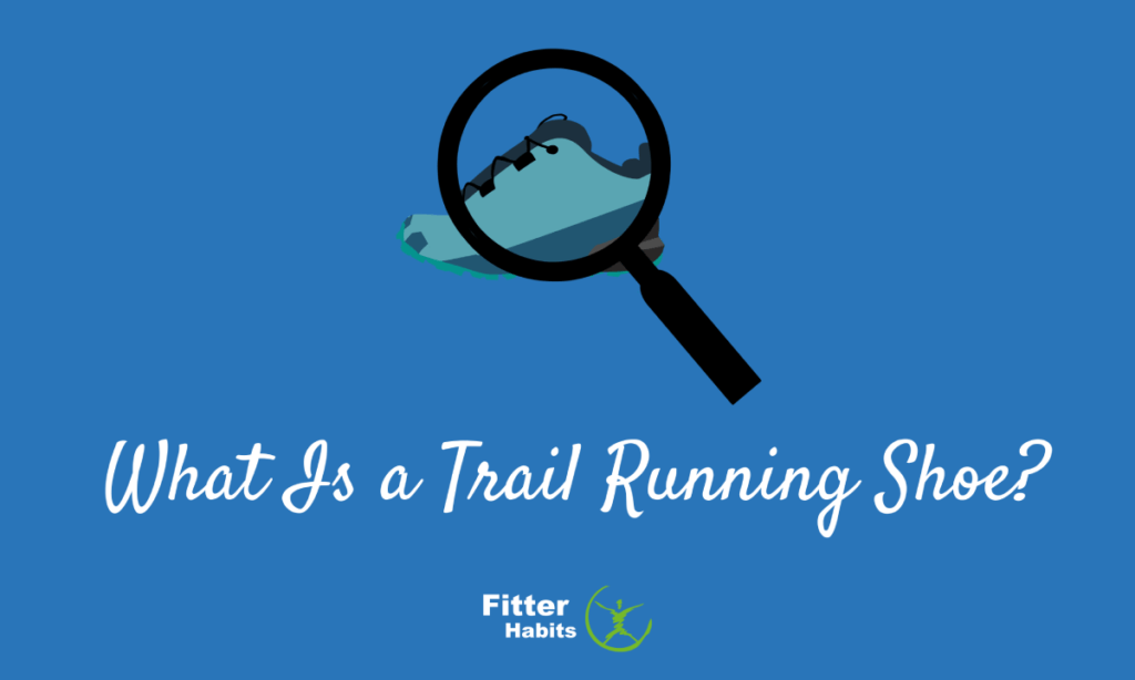What Is a Trail Running Shoe