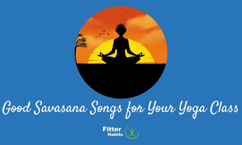 Good Savasana songs for your yoga class