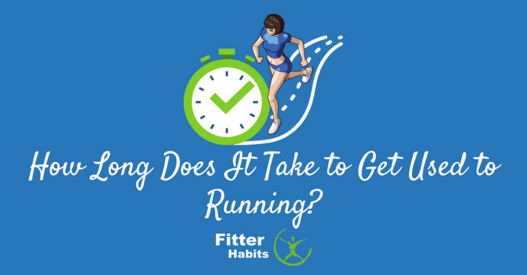 How long does it take to get used to running?