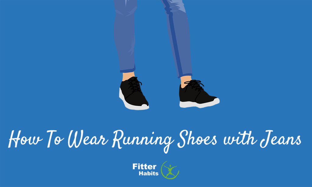 How to wear running shoes with jeans