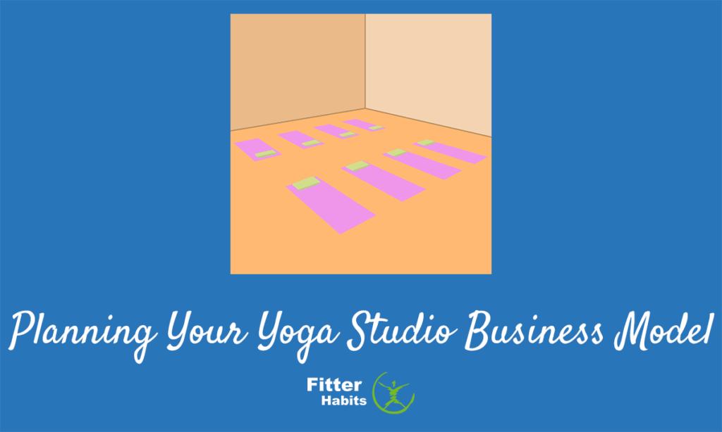 Planning your yoga studio business model
