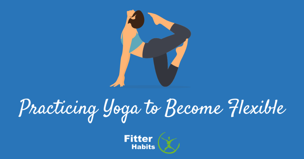 Practicing yoga to become flexible