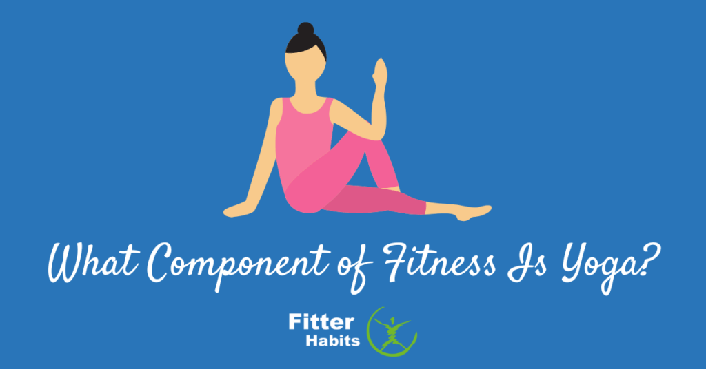 What component of fitness is yoga